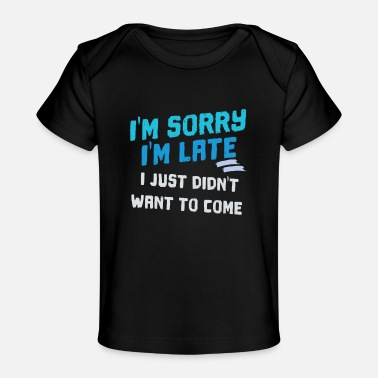Rude Introvert Anti-Social Late Sarcastic Sayings - Baby Organic T-Shirt