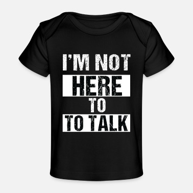 Talks Not here to talk! - Baby Organic T-Shirt