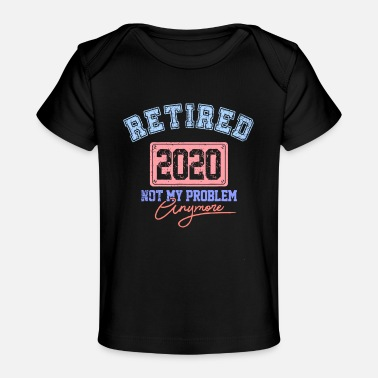 Not My Problem Anymore Retired 2020 Retirement - Baby Organic T-Shirt