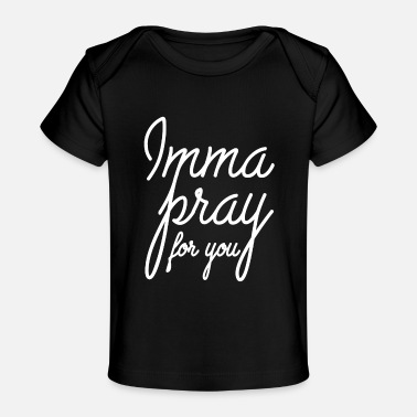 Imma Imma pray for you - Baby Organic T-Shirt