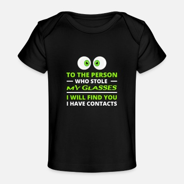Clever Contact Lens Optometrist Stolen Glasses Humor Joke - Baby Organic T-Shirt