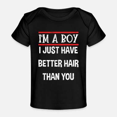 Hair I'm a Boy I Just Have Better Hair than You - Baby Organic T-Shirt