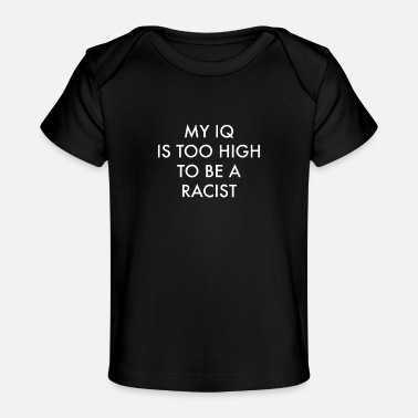 Antifascist My IQ Is Too High To Be A Racist Anti-Racism - Baby Organic T-Shirt