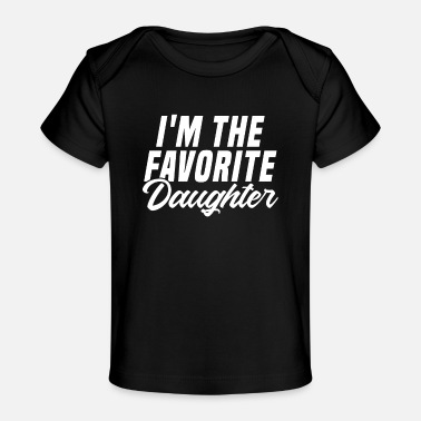 Im The Favorite Child I'm The Favorite Daughter - Favorite Child Gifts - Baby Organic T-Shirt