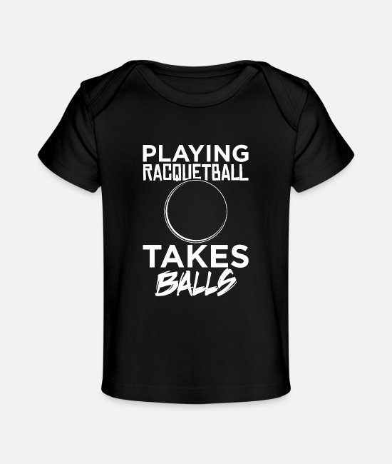 Racquetball Baby T-Shirts - Playing Racquetball Takes Balls Adult Humor - Baby Organic T-Shirt black