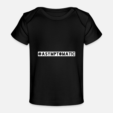 Global Pandemic #Asymptomatic - Global Pandemic 2020 - Baby Organic T-Shirt