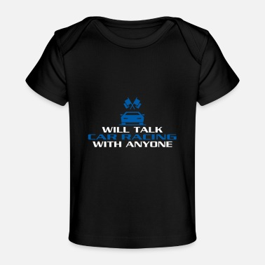 Automobile Will Talk Car Racing With Anyone - Racecar - Baby Organic T-Shirt