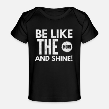 Shining Moon Be Like The Moon And Shine - Baby Organic T-Shirt
