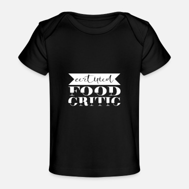 Certified Foodie Certified Food Critic - Baby Organic T-Shirt