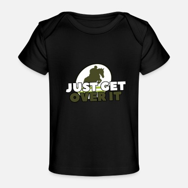 JUST GET OVER IT - Baby Organic T-Shirt