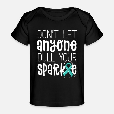 Don't Let Anyone Dull Your Sparkle Ovarian Cancer - Baby Organic T-Shirt