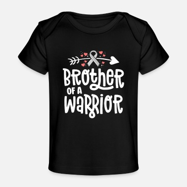 Brother Of A Warrior Family Brain Cancer - Baby Organic T-Shirt