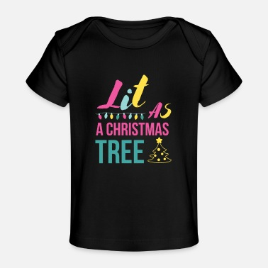Funny Lit As a Christmas Tree - Funny Christmas Quotes - Baby Organic T-Shirt
