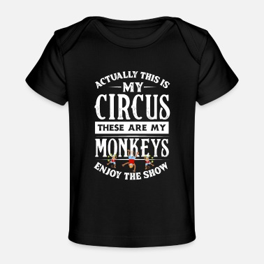 Circus This Is My Circus These Are My Monkeys Birthday - Baby Organic T-Shirt