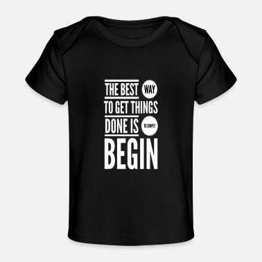 Best Way The Best Way is To Begin - Baby Organic T-Shirt