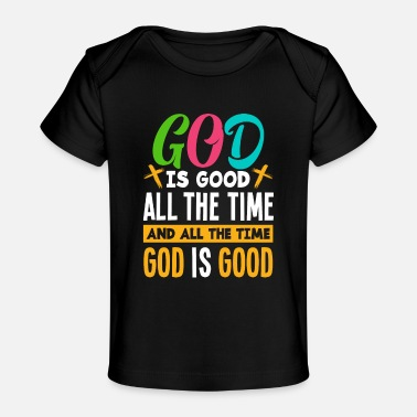 God Is Good All The Time Jesus Christ Christian - Baby Organic T-Shirt