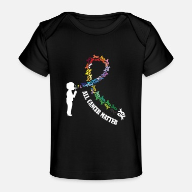 World Cancer Day All Cancer Matters Awareness Saying I World Cancer - Baby Organic T-Shirt
