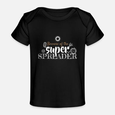 Spreader beware of the super spreader - Baby Organic T-Shirt