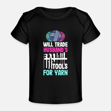 Will trade husband's tools for yarn Knitting - Baby Organic T-Shirt