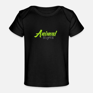 Animal Rights Animal Right Animal Rights - Baby Organic T-Shirt