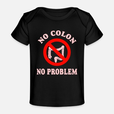 Colon No Colon No Problem - Baby Organic T-Shirt
