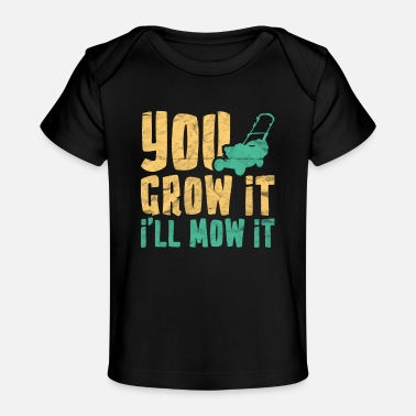 The Lawn Ranger Funny Lawn Mowing You Grow It I'll Mow It - Baby Organic T-Shirt