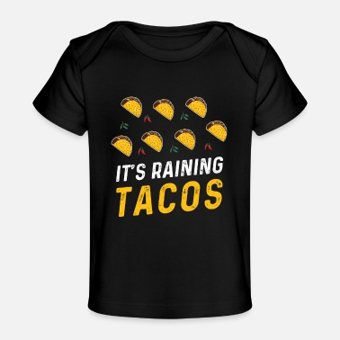 Tacos It's Raining Tacos Chili Tacos Meat Veggies Lover - Baby Organic T-Shirt