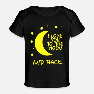 Moon i love you to the moon and back - Baby Organic T-Shirt