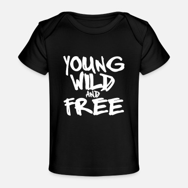 Young Wild Free Young Wild And Free - Baby Organic T-Shirt