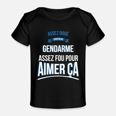 Gendarme Gendarme gifted crazy gift man - Baby Organic T-Shirt