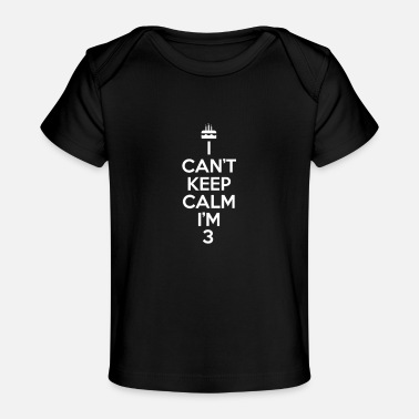 Calm i can`t keep calm i`m 3-gift-present girl - Baby Organic T-Shirt