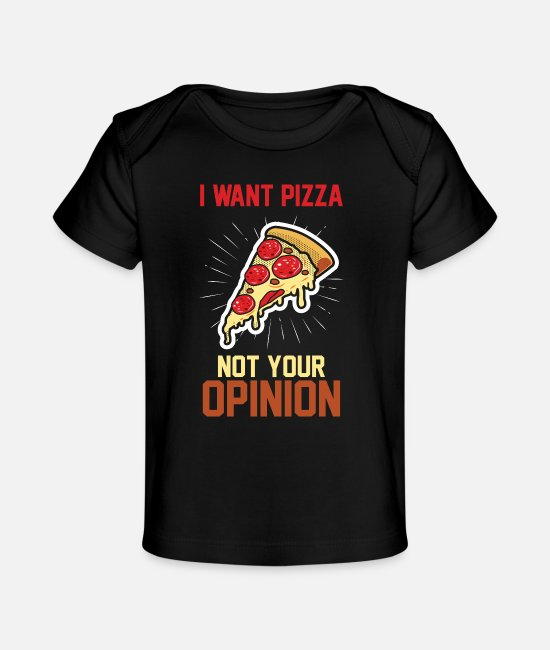 Pizza Baby T-Shirts - I want pizza not your opinion gift - Baby Organic T-Shirt black