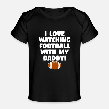 Dad I Love Watching Football With My Daddy - Baby Organic T-Shirt