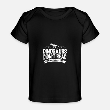 Read Reading Dinosaurs Didn'T Read Funny Reading Read B - Baby Organic T-Shirt