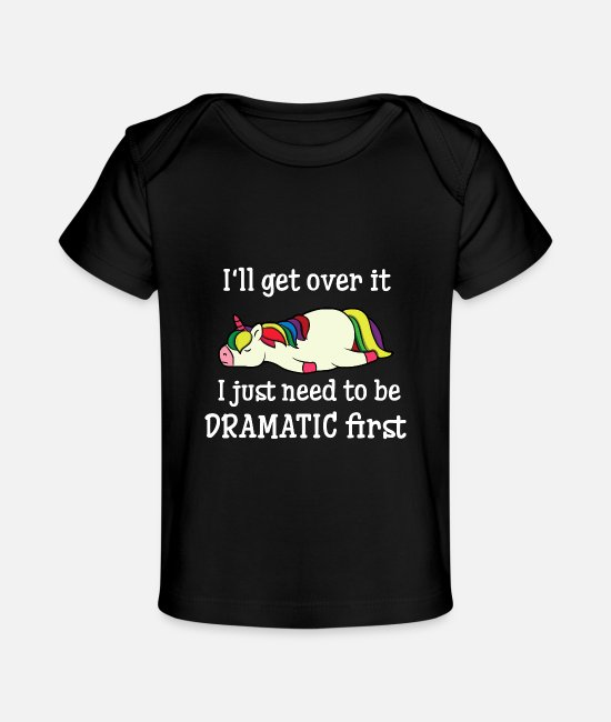 First Grade Baby T-Shirts - I'Ll Get Over It I Just Need To Be Dramatic First - Baby Organic T-Shirt black