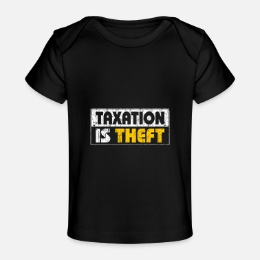 Theft Taxation Is Theft - Baby Organic T-Shirt