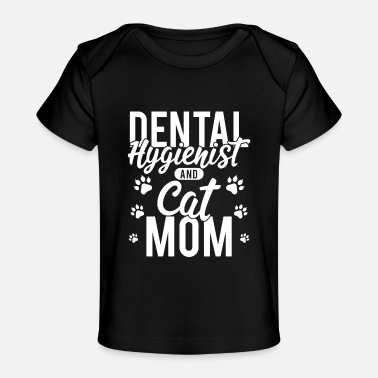 Dental Hygienist Dental Hygienist Shirt Dental Hygienist Cat Mom - Baby Organic T-Shirt
