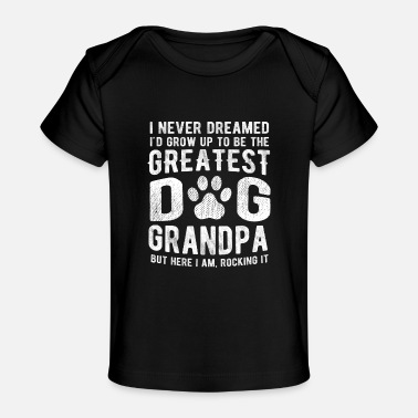 Never Dreamed To Be The Greatest Dog Grandpa - Baby Organic T-Shirt