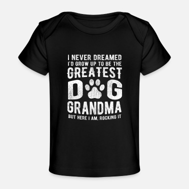 Never Dreamed To Be The Greatest Dog Grandma - Baby Organic T-Shirt