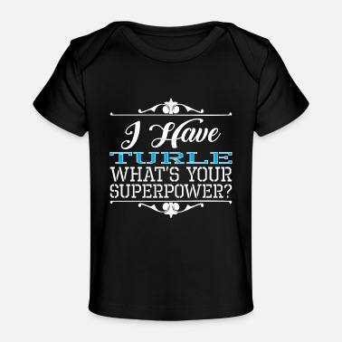 Turle I Have Turle Whats Your Superpower - Baby Organic T-Shirt