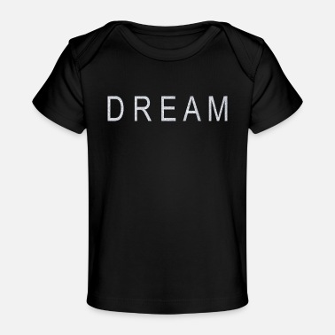 Dream Dream - Baby Organic T-Shirt
