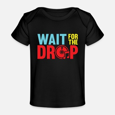 Rave wait for the drop - Baby Organic T-Shirt