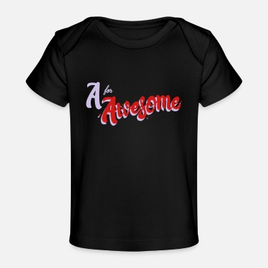 Awesome A for Awesome - Baby Organic T-Shirt