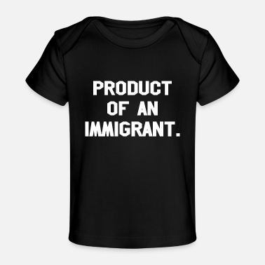 Production Year Product Of An Immigrant - Baby Organic T-Shirt