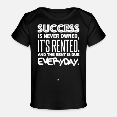 Grove And Wilson Success Is Rented - Baby Organic T-Shirt