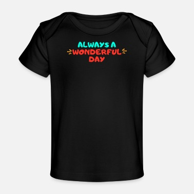 Great Day Great day - Baby Organic T-Shirt