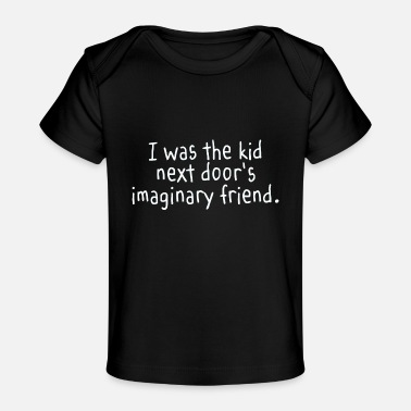 Kid S Humor I Was The Kid Next Door s Imaginary Friend - Baby Organic T-Shirt