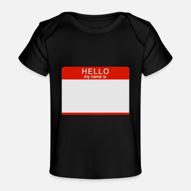My Name Hello My Name Is - Baby Organic T-Shirt