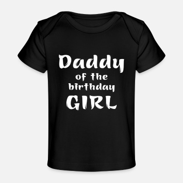 Birthday Girl Daddy of the Birthday Girl Shirt - Baby Organic T-Shirt