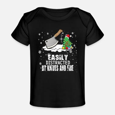 Knives Knives And Fire Easily Distrated Be Knives And Fire - Baby Organic T-Shirt